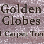 Trends from the Golden Globes 2016