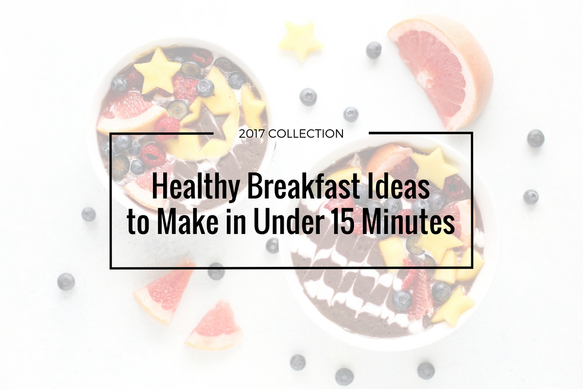 Healthy Breakfast Ideas to Make in Under 15 Minutes graphic