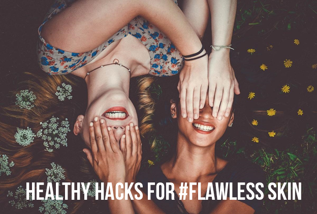 7 Healthy Hacks for Clear & Flawless Skin